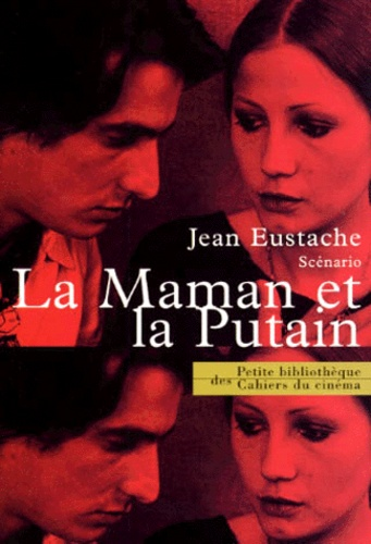 La Maman Et La Putain : maman, putain, Maman, Putain., Scénario, Eustache, Putain,, Pierre, Leaud,