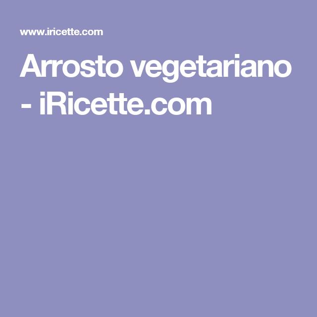 Arrosto vegetariano - iRicette.com
