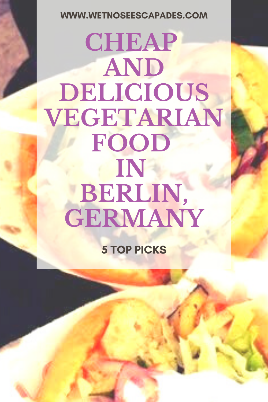 5 Cheap Vegetarian Eats In Berlin Germany In 2020 Vegetarian Recipes Travel Eating Foodie Destinations