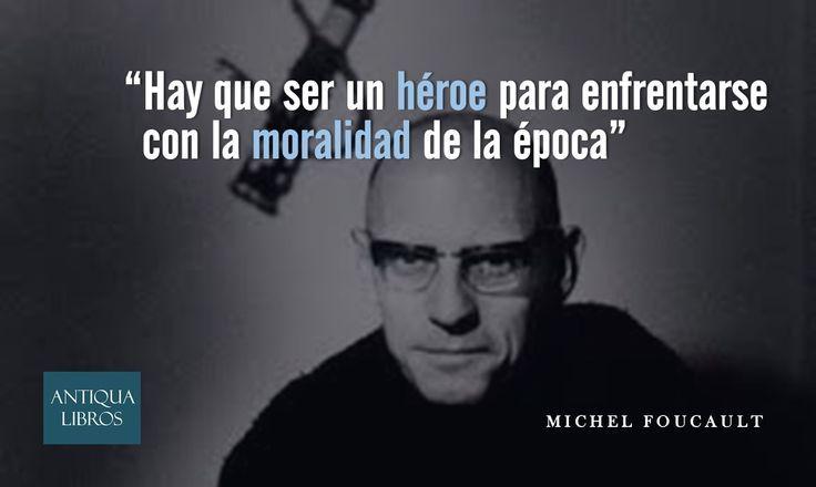Michel Foucault Hay Que Ser Un Héroe Para Enfrentarse Con