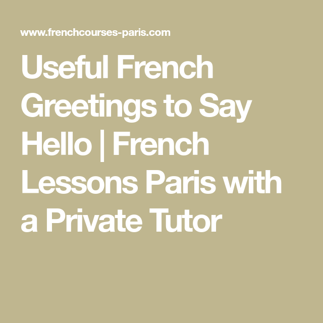 Useful french greetings to say hello french lessons paris with a useful french greetings to say hello french lessons paris with a private tutor m4hsunfo Images