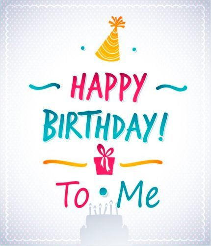 Happy Birthday To Me Messages On Pictures Wish Myself The Day I Am Born