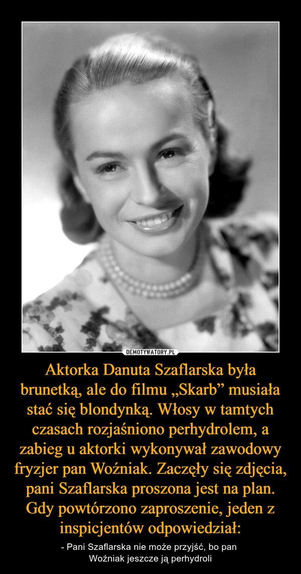 "Aktorka Danuta Szaflarska była brunetką, ale do filmu ""Skarb"