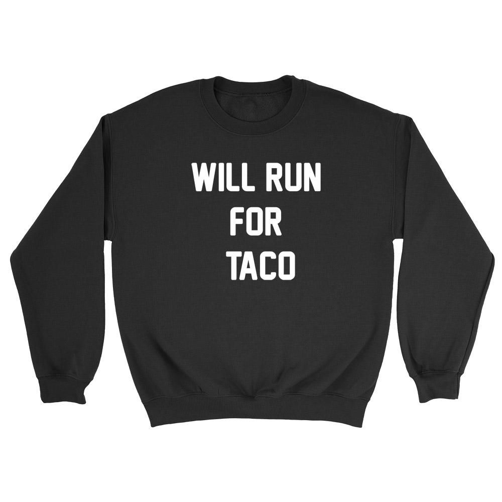 02475949dc Will run for taco Crewneck Sweatshirt #sweater #sweatshirt #funny #humor