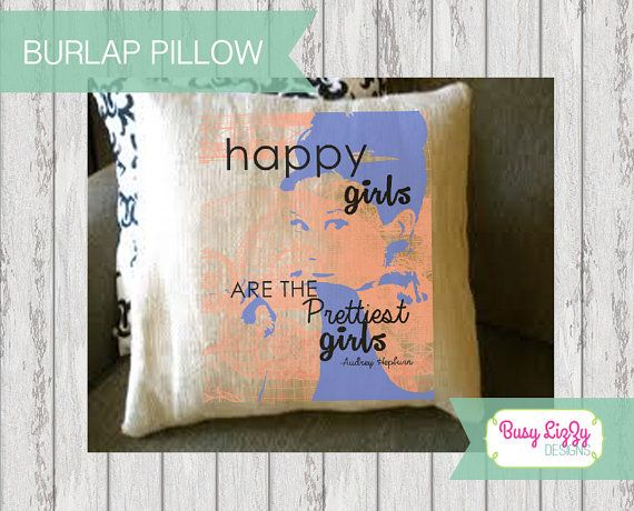 Happy Girls are the Prettiest Girls - Burlap Pillow.