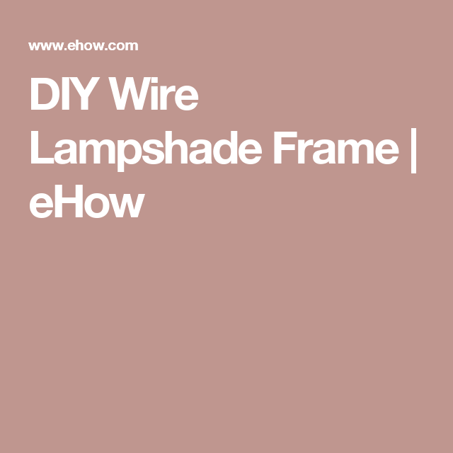 Diy wire lampshade frame wire lampshade and lamp shades diy wire lampshade frame ehow greentooth Choice Image