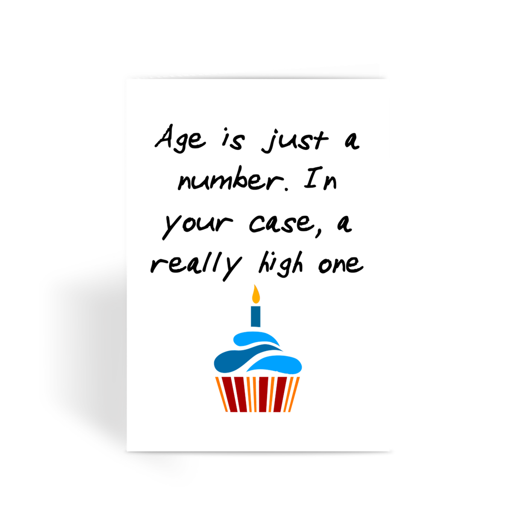 Age is Just a Number In Your Case a Really High One Greeting – Really Funny Birthday Cards