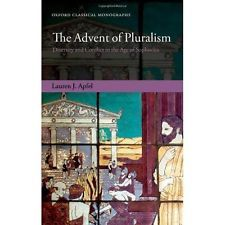 The advent of pluralism : diversity and conflict in the age of Sophocles / Lauren J. Apfel - Oxford ; New York : Oxford University Press, 2011