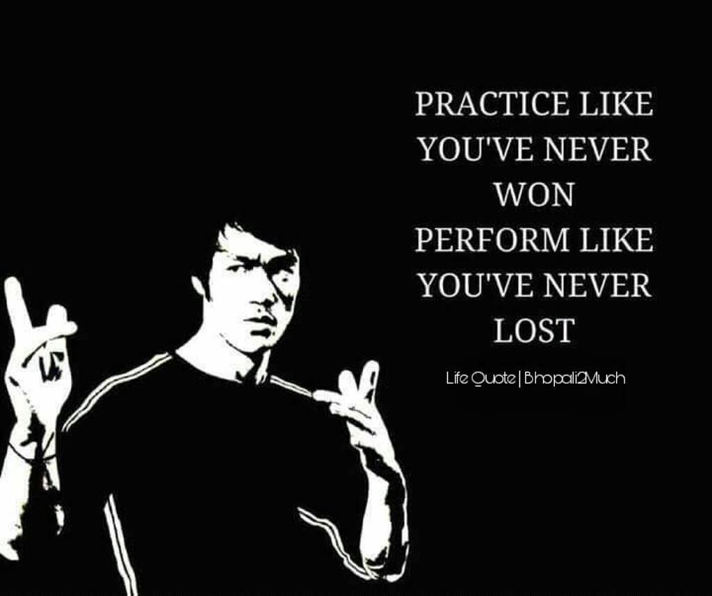 Practice Like You Have Never Won Perform Like You Have Never Lost