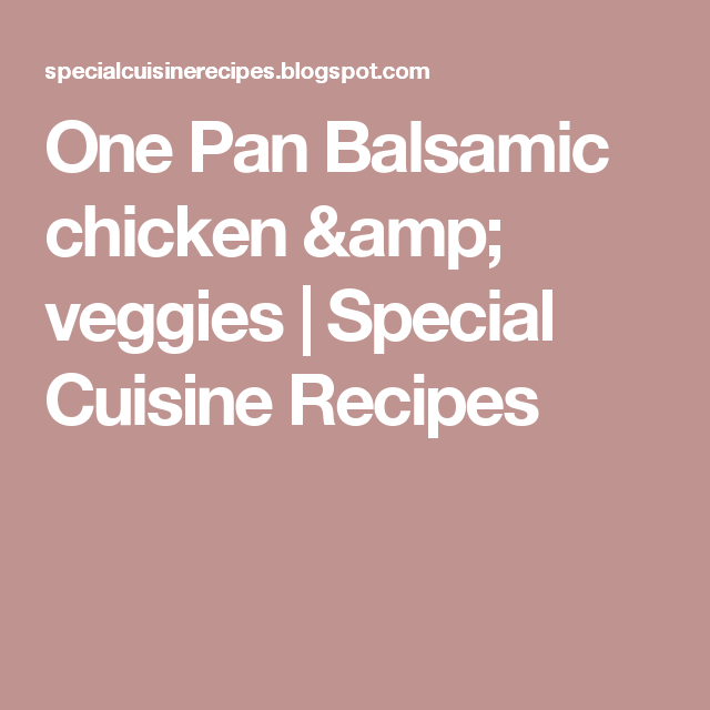 One Pan Balsamic chicken & veggies | Special Cuisine Recipes