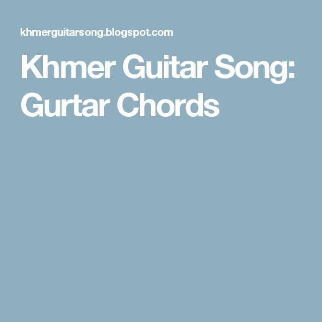 Khmer Guitar Song Gurtar Chords Guitar Pinterest Guitar Songs