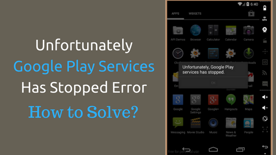 How to fix Unfortunately #GooglePlay Services Has Stopped