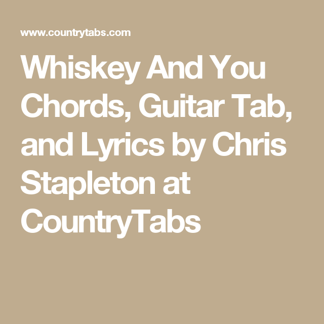 Whiskey And You Chords, Guitar Tab, and Lyrics by Chris Stapleton at ...