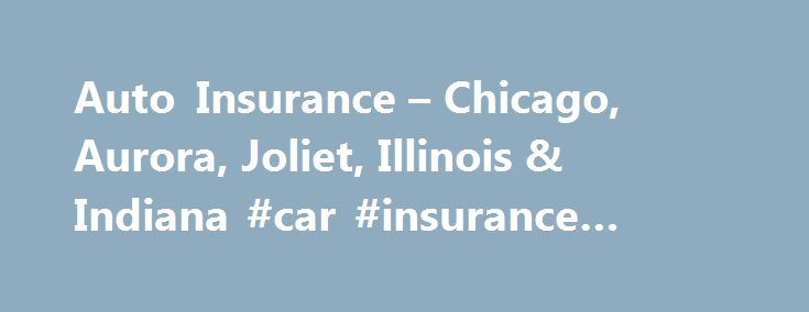 Auto Insurance  Chicago Aurora Joliet Illinois  Indiana car