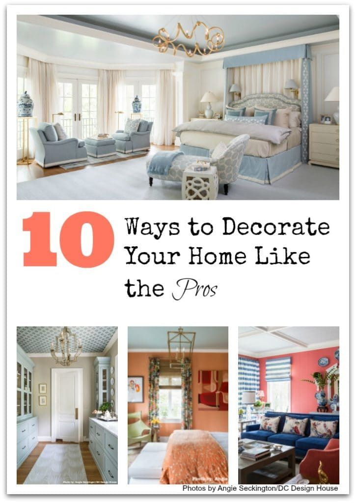 10 Ways To Decorate Your Home Like The Pros Decorating Your Home Home Decor Home