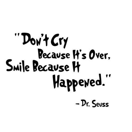 Life Quote – Don't cry because it's over, smile because it happened