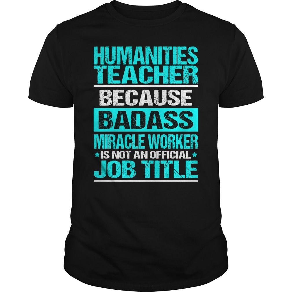 HUMANITIES TEACHER Because BADASS Miracle Worker Isn't An Official Job Title…
