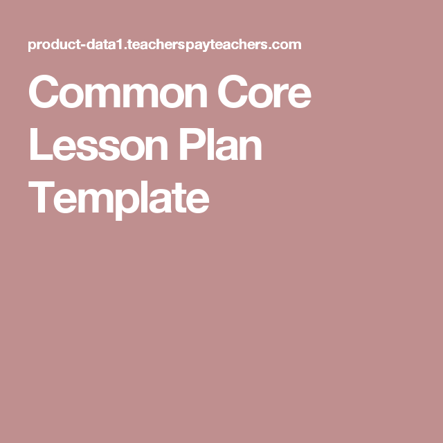 Common Core Lesson Plan Template  Education    Lesson