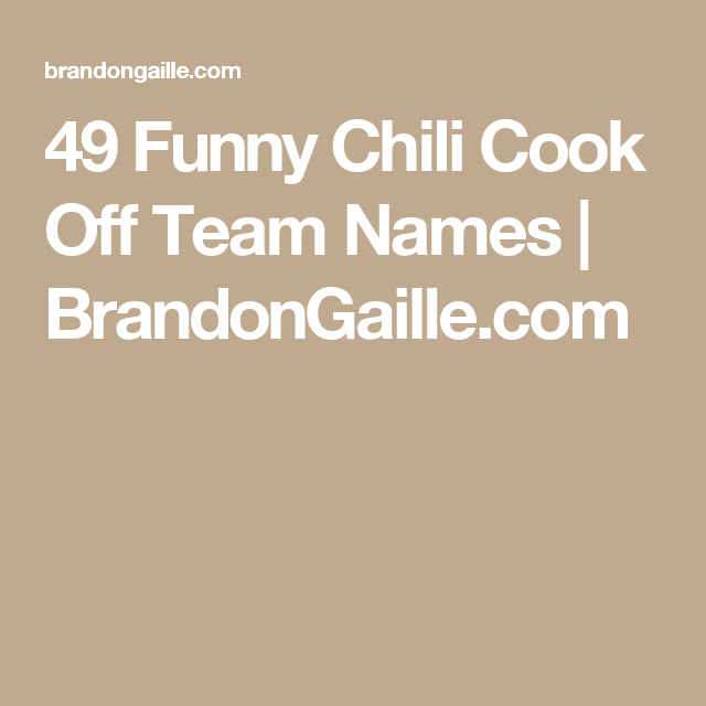 125 Funny Chili Cook Off Team Names | Chili cook off, Cook off ...