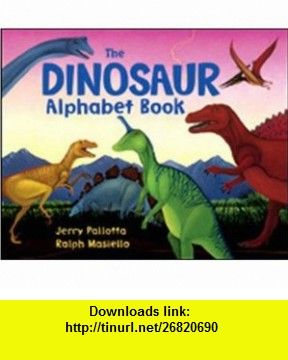 The Dinosaur Alphabet Book (Jerry Pallottas Alphabet ) (9780881064667) Jerry Pallotta, Ralph Masiello , ISBN-10: 0881064661  , ISBN-13: 978-0881064667 ,  , tutorials , pdf , ebook , torrent , downloads , rapidshare , filesonic , hotfile , megaupload , fileserve