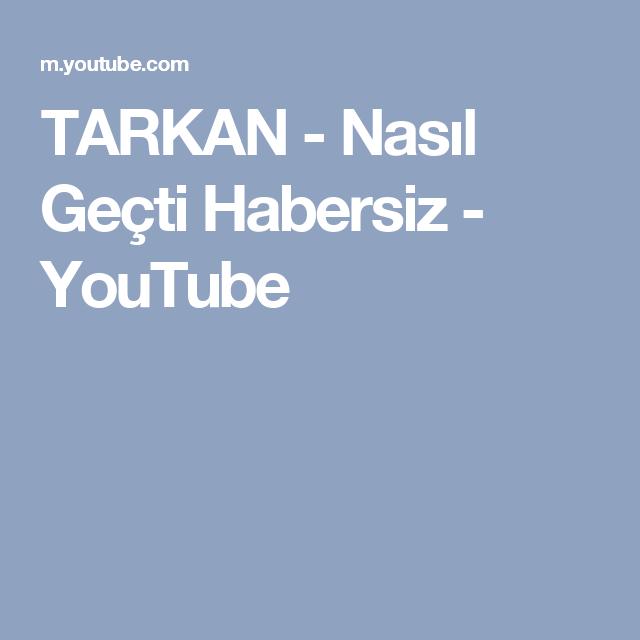 Tarkan Nasil Gecti Habersiz Youtube Youtube Gece Hayaller