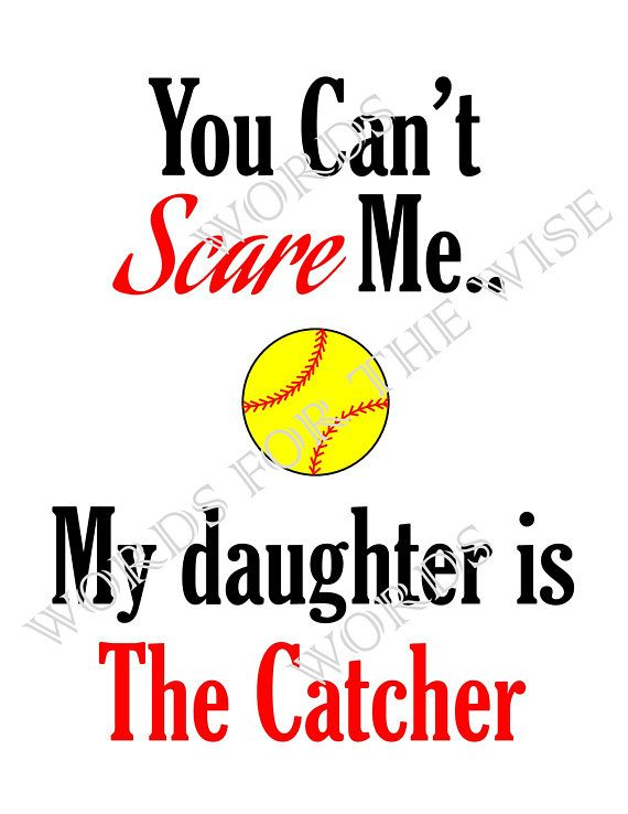 You Can't Scare Me Daughter is the Catcher Softball Mom