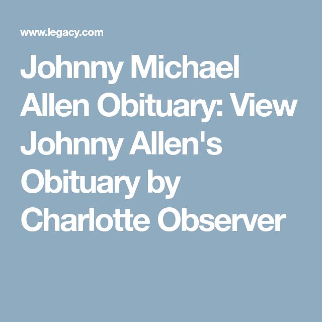 Johnny Michael Allen Obituary: View Johnny Allen's Obituary