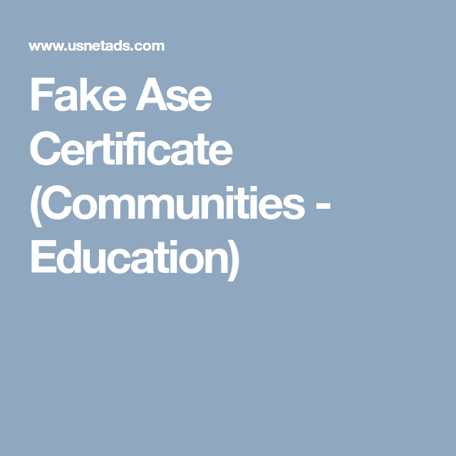 Fake Ase Certificate Communities Education Fake Ase