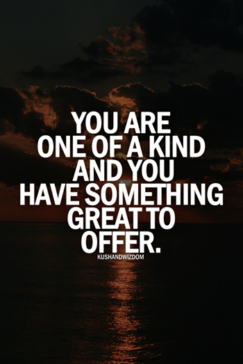 Youth Quotes You Are One Of A Kind And You Have Something Great To Offer .