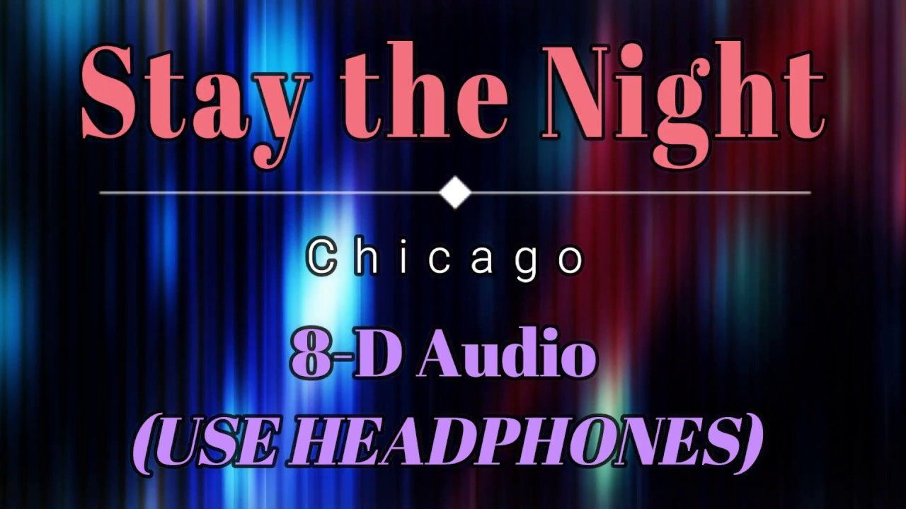 8d Audio Chicago Stay The Night Lyric Video Hd Hq Nights Lyrics Stay The Night Chicago Stay