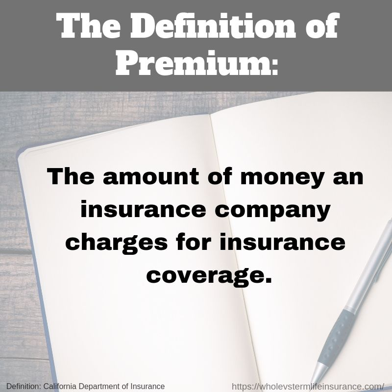 The Definition Of Premium As It Relates To Insurance More Specifically The Exact Definition Of Definitions Permanent Life Insurance Universal Life Insurance