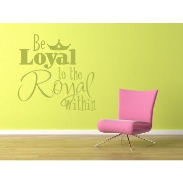 Be Loyal To The Royal Within Quote Wall Stickers Wall Art Decal ...