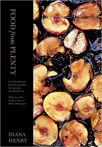 Food from Plenty: Good Food Made from the Plentiful, the Seasonal and the Leftover with Over 300 Recipes, None of Them Extravagant: Amazon.de: Diana Henry: Fremdsprachige Bücher