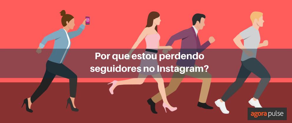 Por que estou perdendo seguidores no Instagram? (com ...