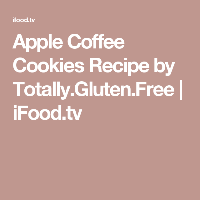 Apple Coffee Cookies Recipe by Totally.Gluten.Free | iFood.tv