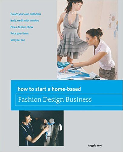 How to Start a Home-based Fashion Design Business (Home-Based Business Series): Angela Wolf: 9780762778775: Amazon.com: Books