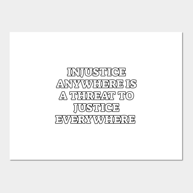 Injustice Anywhere Is A Threat To Justice Everywhere Social Justice Posters And Art Prints Teepublic Injustice Threat Justice