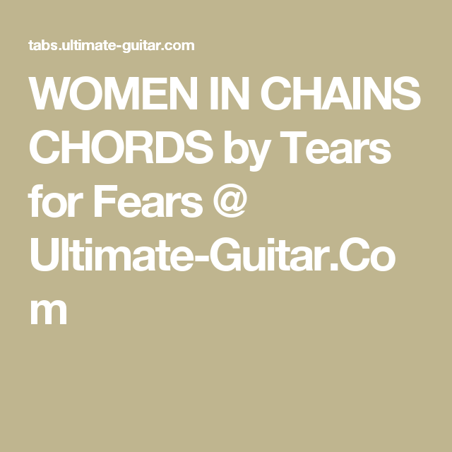 Women In Chains Chords By Tears For Fears Ultimate Guitar