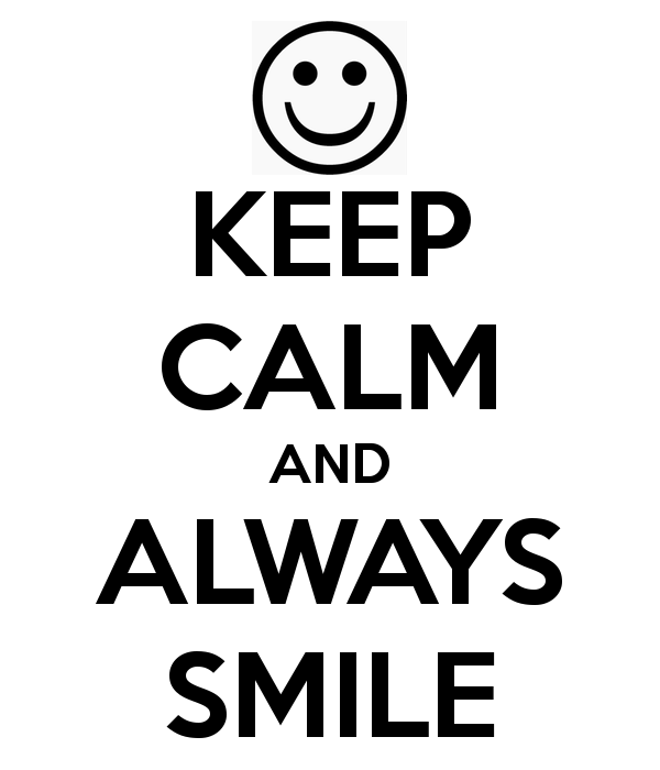 Keep Calm And Smile Quotes: KEEP CALM AND ALWAYS SMILE