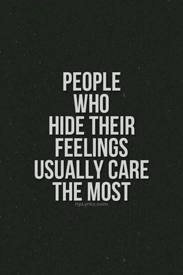 People Who Hide Their Feelings Usually Care The Most Life Quotes