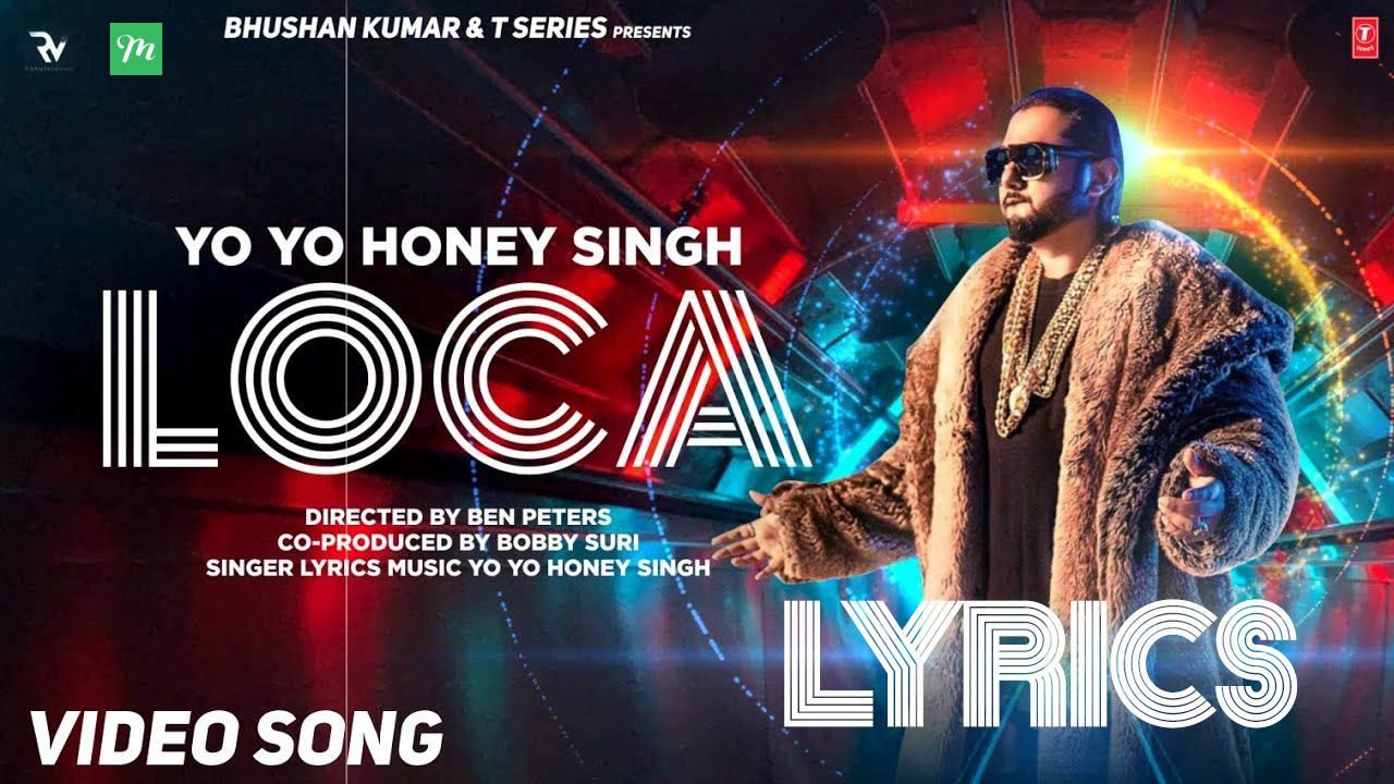 Loca Song Lyrics Yo Yo Honey Singh In 2020 Lyrics Song Lyrics Songs