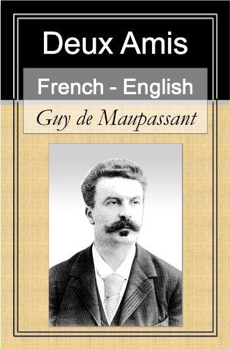 Deux Amis French English Bilingual Edition Paragraph By Paragraph Translation French Edition By Guy De Maupassant 3 99 84 Books Kindle Store Book Club