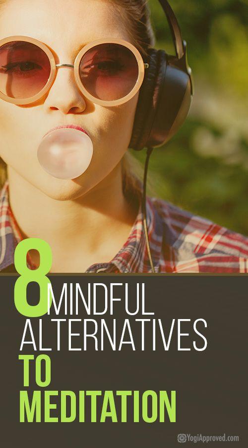 8 Mindful Alternatives to Meditation