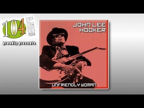 John Lee Hooker - Unfriendly Woman - YouTube