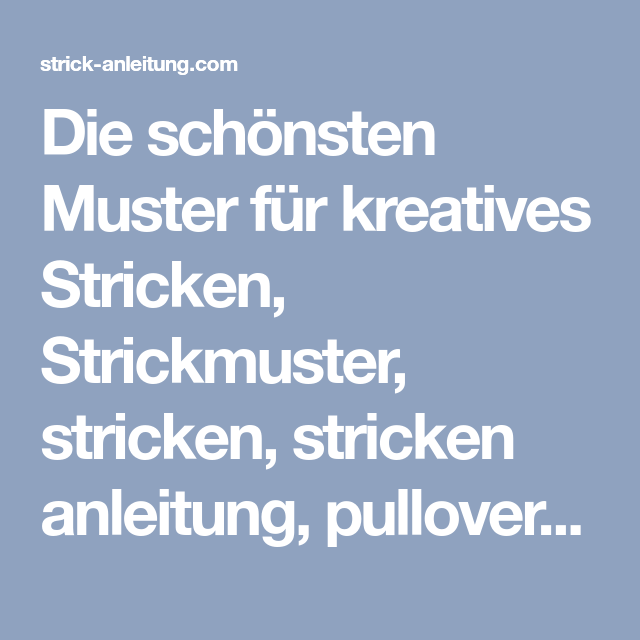 Photo of Die schönsten Muster für kreatives Stricken, Strickmuster, stricken, stricken …