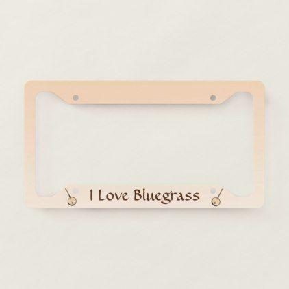 I Love Bluegrass Music License Plate Frame | Bluegrass music