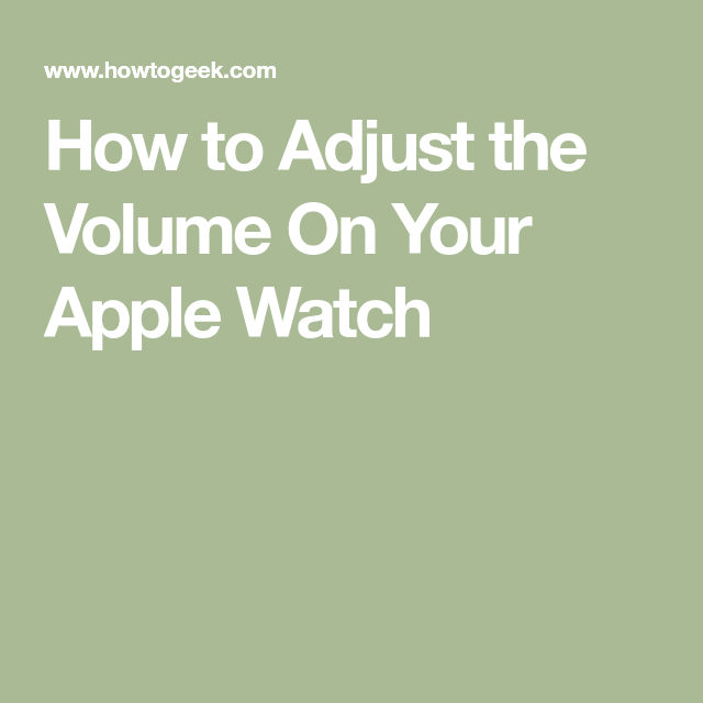 How to Adjust the Volume On Your Apple Watch Apple watch