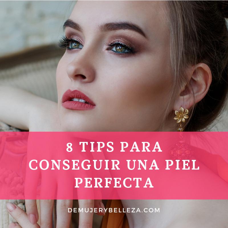 8 tips para conseguir una piel perfecta en tu rostro.