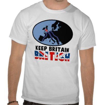 Keep Britain British T Shirts #t shirts #Britain #british #politics #funny #