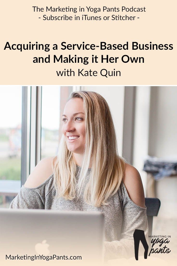 027 Acquiring a Service-Based Business and Making It Her Own with Kate Quin - MarketingInYogaPants